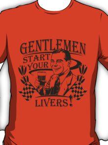 Gentlemen Start Your Livers! T-Shirt