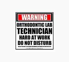 Warning Orthodontic Lab Technician Hard At Work Do Not Disturb Unisex T-Shirt