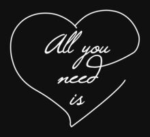 ALL YOU NEED IS LOVE by gynnxe
