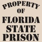 Property of Florida State Prison by crazytees