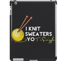 i knit sweaters yo! iPad Case/Skin