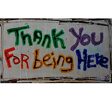 thanks for being here Photographic Print