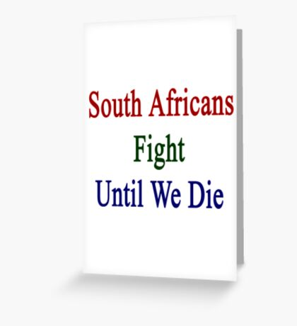South Africans Fight Until We Die Greeting Card