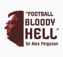 Sir Alex Ferguson - Football, Bloody Hell by adityareds