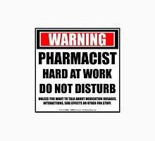 Warning Pharmacist Hard At Work Do Not Disturb Unisex T-Shirt