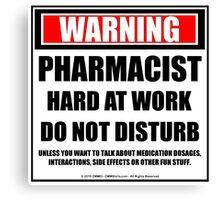 Warning Pharmacist Hard At Work Do Not Disturb Canvas Print