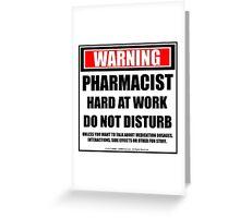 Warning Pharmacist Hard At Work Do Not Disturb Greeting Card