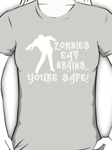 ZOMBIES EAT BRAINS... YOU'RE SAFE! T-Shirt