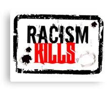 RACISM KILLS Canvas Print