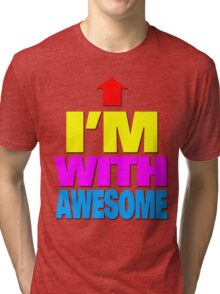 I'm with awesome Tri-blend T-Shirt