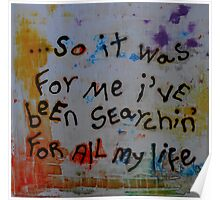 so it was for me i've been searchin' for all my life Poster