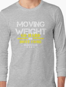 Moving Weight - Go Hard Or Dont Come Final - Hoodie Long Sleeve T-Shirt