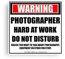 Warning Photographer Hard At Work Do Not Disturb Canvas Print