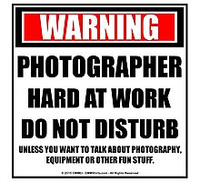 Warning Photographer Hard At Work Do Not Disturb Photographic Print