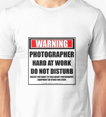 Warning Photographer Hard At Work Do Not Disturb Unisex T-Shirt