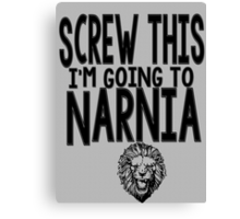 Screw This I'm Going to Narnia! Canvas Print