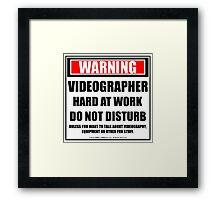 Warning Videographer Hard At Work Do Not Disturb Framed Print