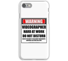 Warning Videographer Hard At Work Do Not Disturb iPhone Case/Skin