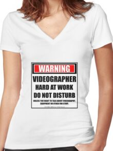 Warning Videographer Hard At Work Do Not Disturb Women's Fitted V-Neck T-Shirt