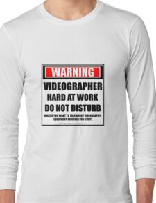 Warning Videographer Hard At Work Do Not Disturb Long Sleeve T-Shirt