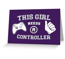 This Girl Needs A Controller Greeting Card