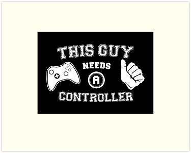 This Guy Needs A Controller by thehookshot