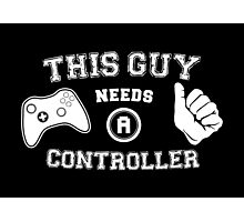 This Guy Needs A Controller Photographic Print