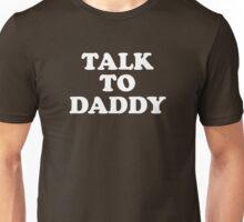 Talk To Daddy Unisex T-Shirt
