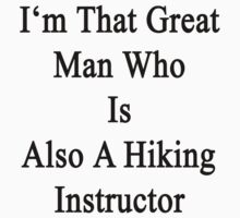 I'm That Great Man Who Is Also A Hiking Instructor  by supernova23