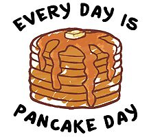 Every Day Is Pancake Day by Official Fantique