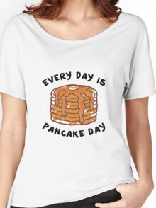 Every Day Is Pancake Day Women's Relaxed Fit T-Shirt