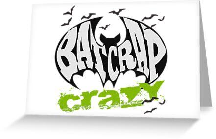 Bat Crap Crazy - Crazy People - People are Bat Crap Crazy by traciv