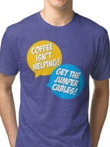 Coffee Isn't Helping Tri-blend T-Shirt
