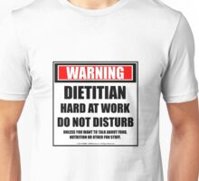 Warning Dietitian Hard At Work Do Not Disturb Unisex T-Shirt