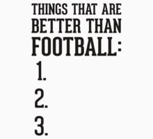 Things That Are Better Than Football by Look Human