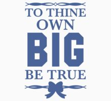 To Thine Own Big Be True by Look Human