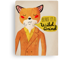 Because I'm A Wild Animal Canvas Print