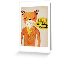 Because I'm A Wild Animal Greeting Card