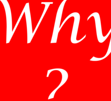 Why? Sticker