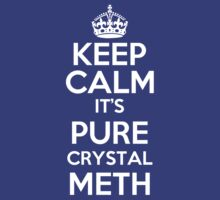 Keep calm its pure crystal meth by alexcool