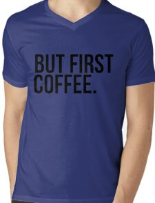 BUT FIRST, COFFEE Mens V-Neck T-Shirt