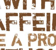 Problem without caffeine Sticker