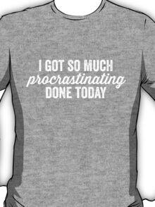 Procrastinating T-Shirt