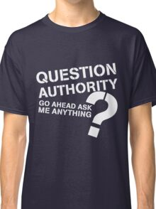 Question authority Classic T-Shirt