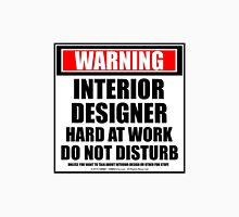 Warning Interior Designer Hard At Work Do Not Disturb Unisex T-Shirt