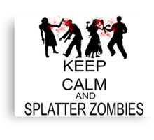 Keep Calm And Splatter Zombies Canvas Print