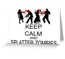 Keep Calm And Splatter Zombies Greeting Card