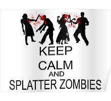 Keep Calm And Splatter Zombies Poster