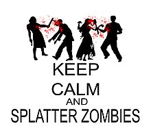 Keep Calm And Splatter Zombies Photographic Print