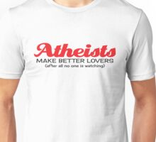 Atheists Make Better Lovers Unisex T-Shirt